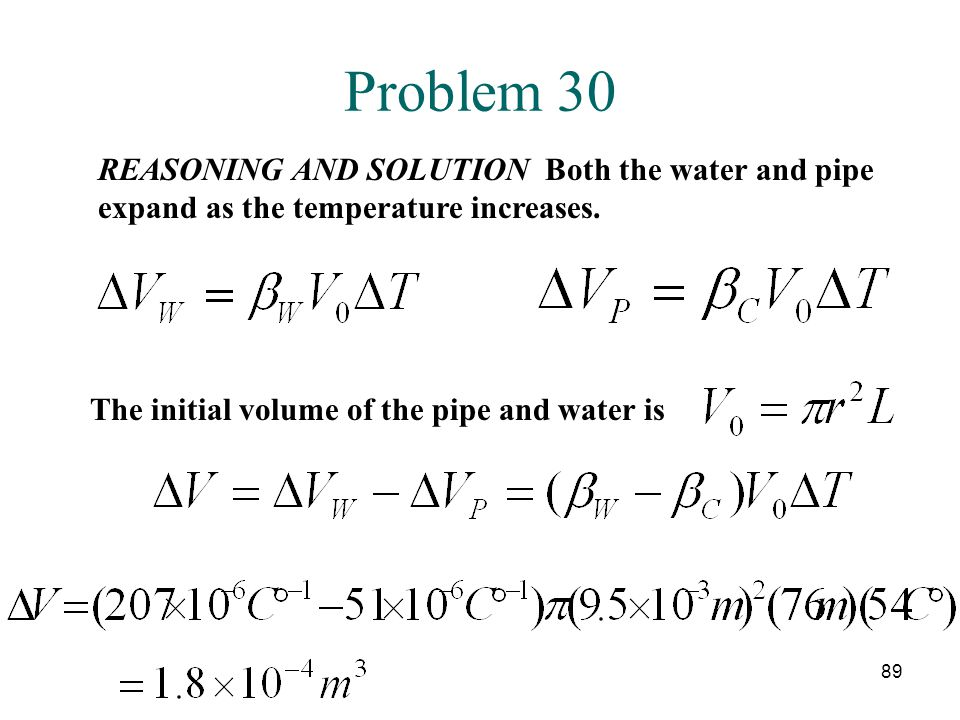 Problem 30 REASONING AND SOLUTION Both the water and pipe expand as the temperature increases.