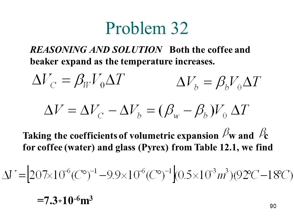 Problem 32 REASONING AND SOLUTION Both the coffee and beaker expand as the temperature increases.