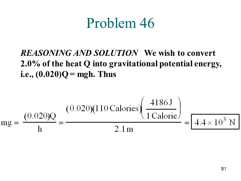 Problem 46 REASONING AND SOLUTION We wish to convert 2.0% of the heat Q into gravitational potential energy, i.e., (0.020)Q = mgh.