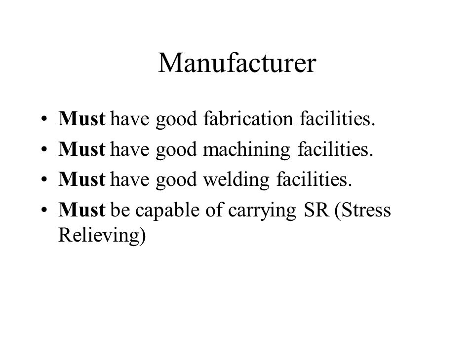 Manufacturer Must have good fabrication facilities.