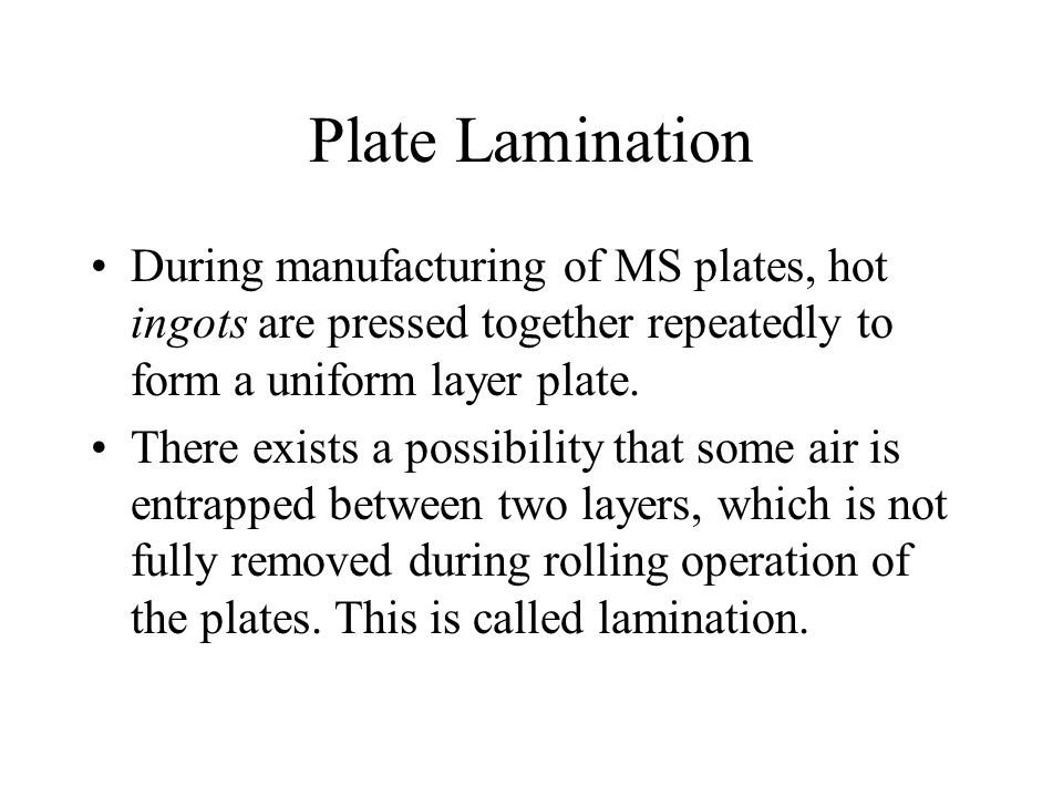 Plate Lamination During manufacturing of MS plates, hot ingots are pressed together repeatedly to form a uniform layer plate.