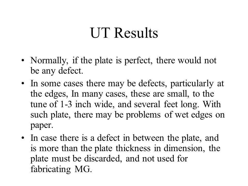 UT Results Normally, if the plate is perfect, there would not be any defect.