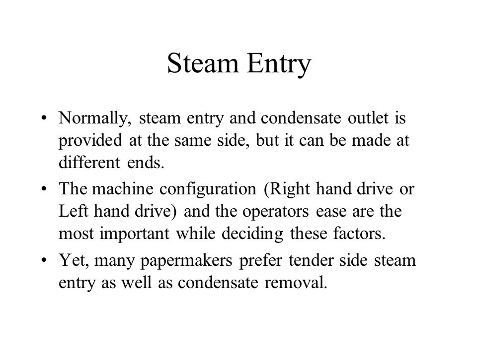 Steam Entry Normally, steam entry and condensate outlet is provided at the same side, but it can be made at different ends.