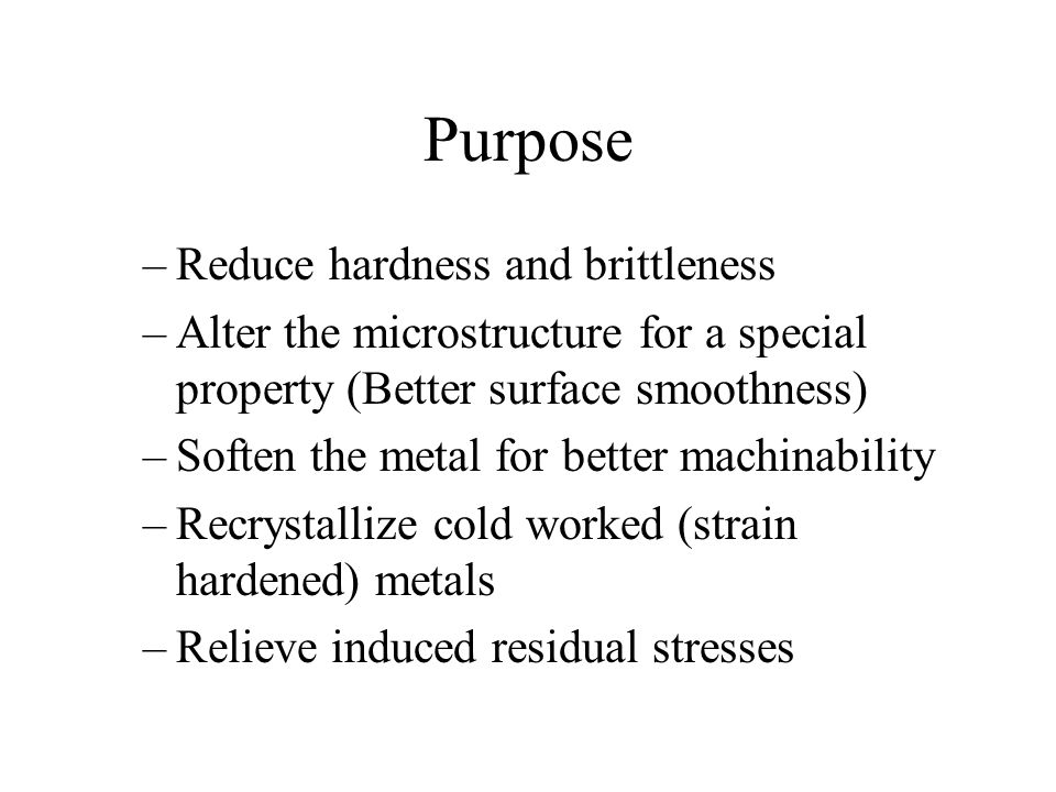Purpose Reduce hardness and brittleness