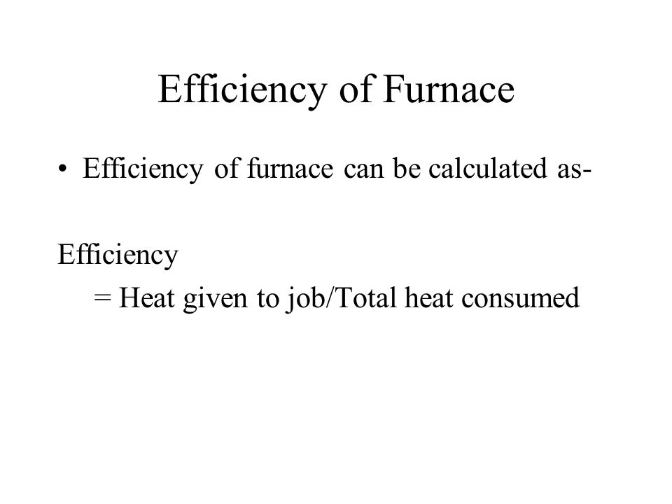 Efficiency of Furnace Efficiency of furnace can be calculated as-