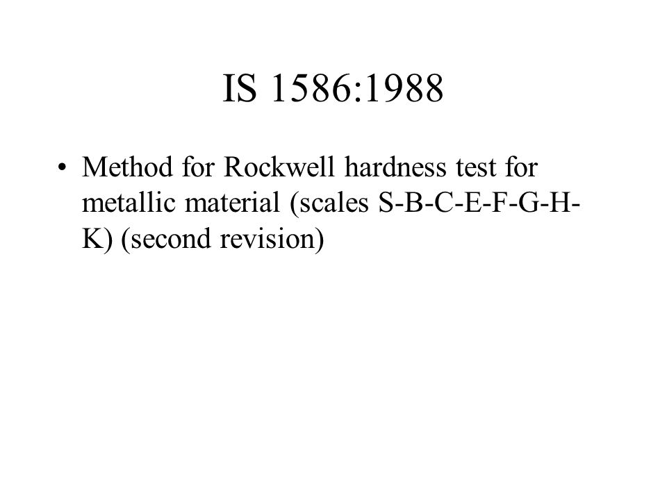 IS 1586:1988 Method for Rockwell hardness test for metallic material (scales S-B-C-E-F-G-H-K) (second revision)