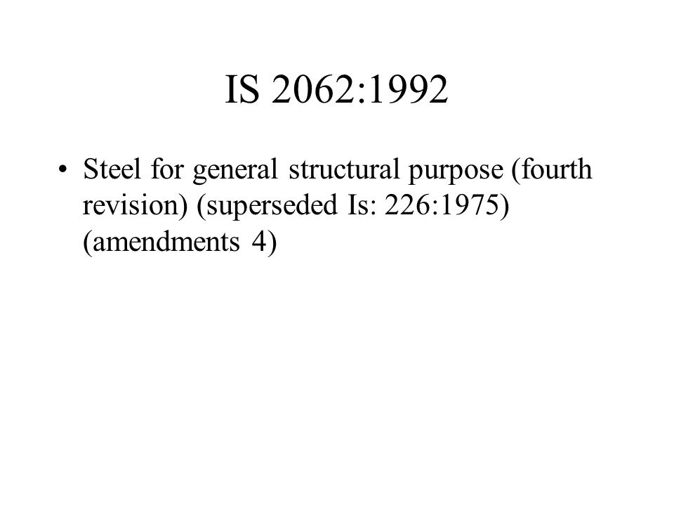 IS 2062:1992 Steel for general structural purpose (fourth revision) (superseded Is: 226:1975) (amendments 4)