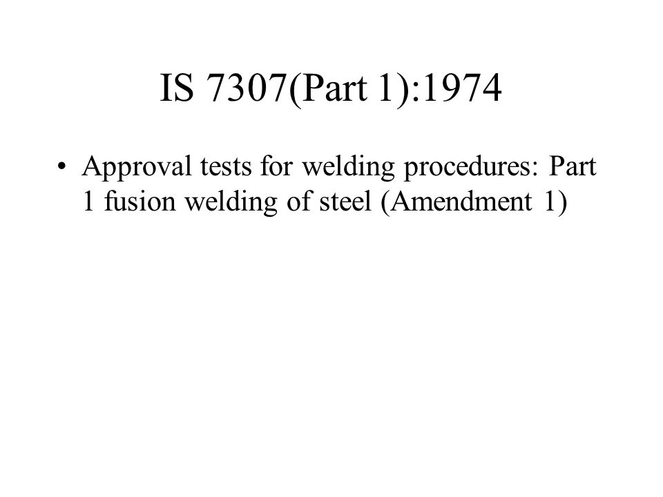 IS 7307(Part 1):1974 Approval tests for welding procedures: Part 1 fusion welding of steel (Amendment 1)