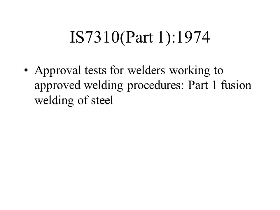 IS7310(Part 1):1974 Approval tests for welders working to approved welding procedures: Part 1 fusion welding of steel.