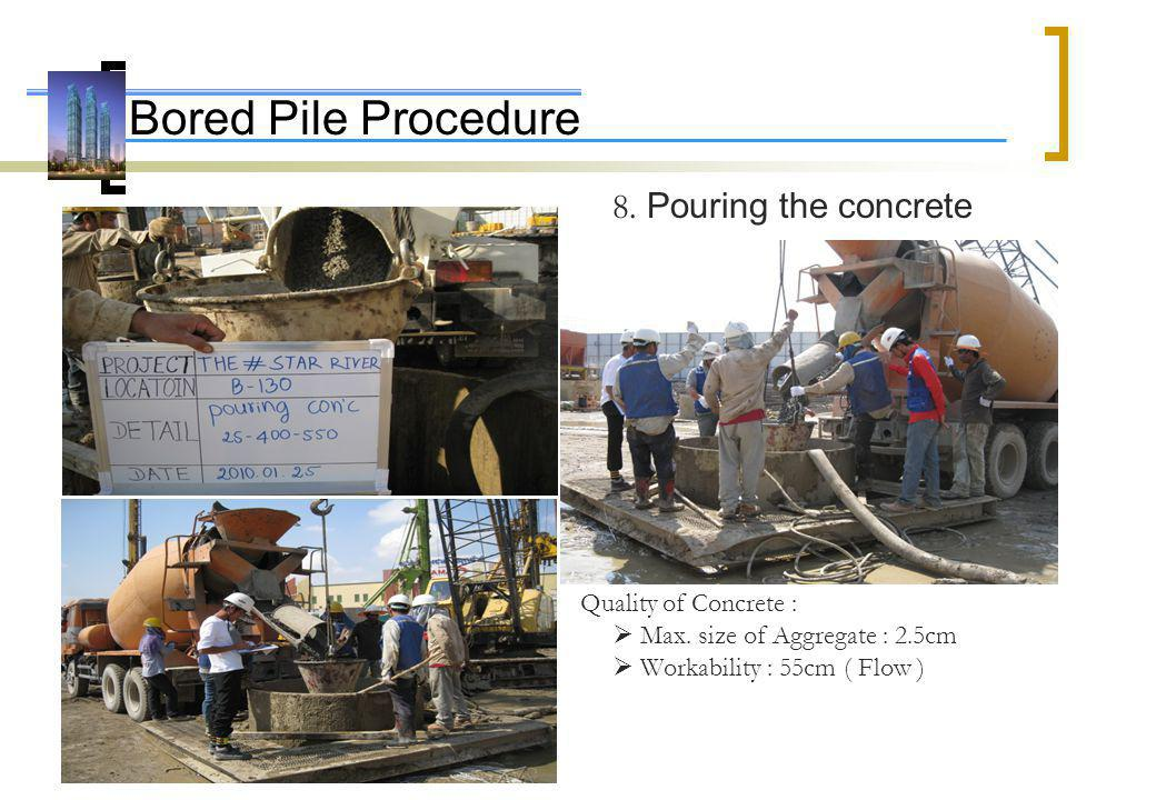 Bored Pile Procedure 8. Pouring the concrete Quality of Concrete :