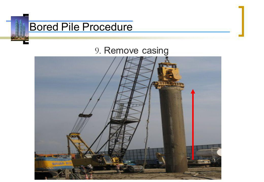 Bored Pile Procedure 9. Remove casing