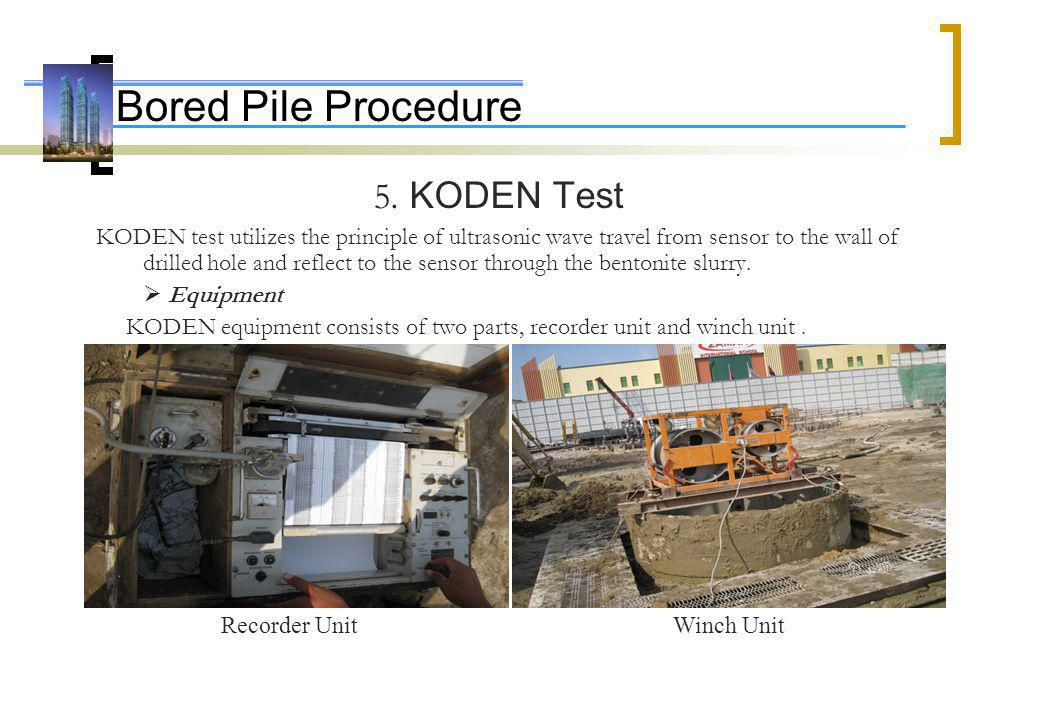 Bored Pile Procedure 5. KODEN Test