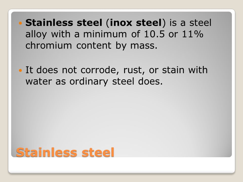 Stainless steel (inox steel) is a steel alloy with a minimum of 10