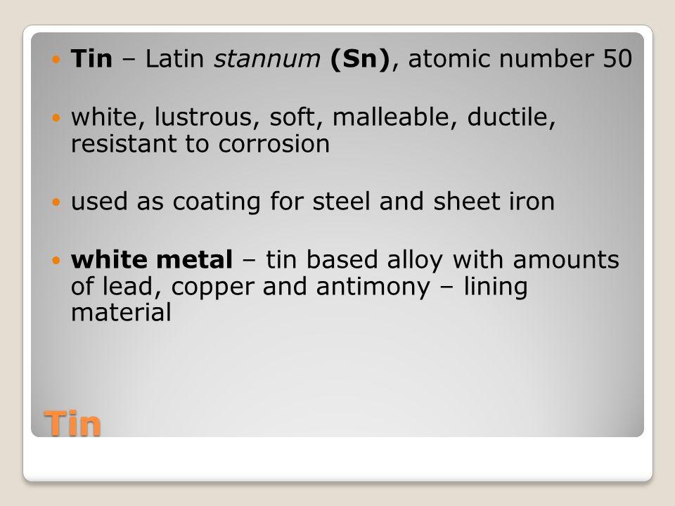 Tin Tin – Latin stannum (Sn), atomic number 50