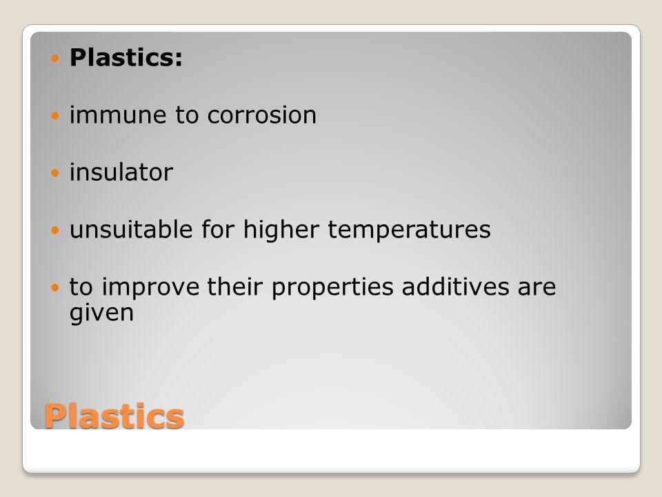 Plastics Plastics: immune to corrosion insulator