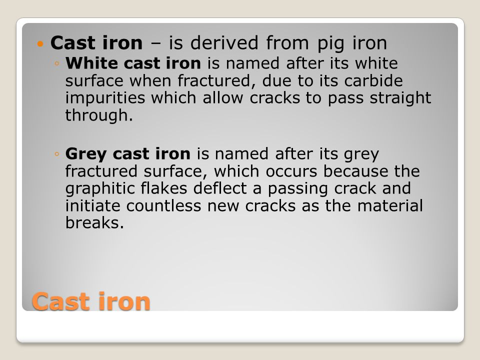 Cast iron Cast iron – is derived from pig iron