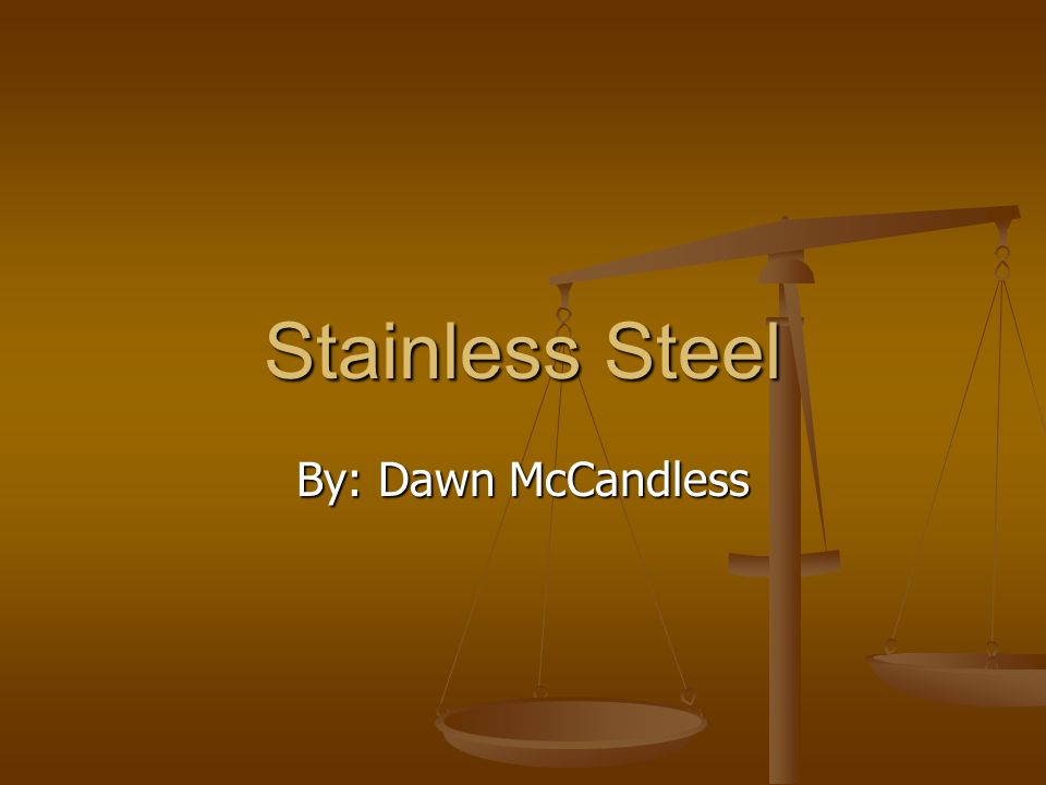Stainless Steel By: Dawn McCandless
