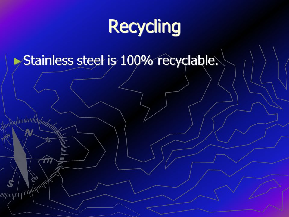 Recycling Stainless steel is 100% recyclable.