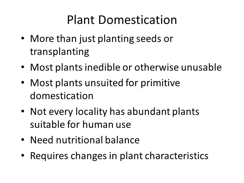 Plant Domestication More than just planting seeds or transplanting