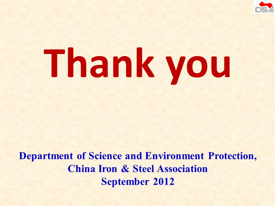 Thank you Department of Science and Environment Protection, China Iron & Steel Association September 2012