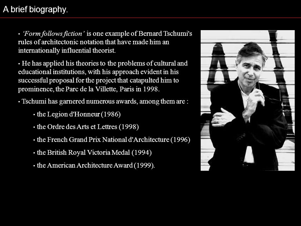 A brief biography. Tschumi has garnered numerous awards, among them are : the Legion d Honneur (1986)