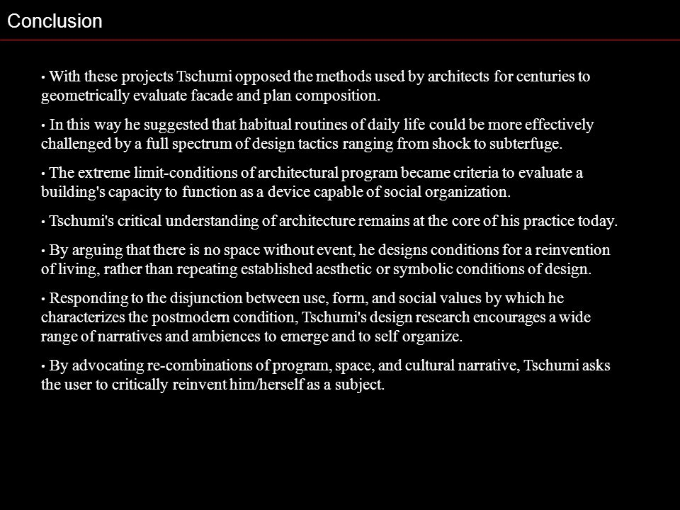 Conclusion With these projects Tschumi opposed the methods used by architects for centuries to geometrically evaluate facade and plan composition.