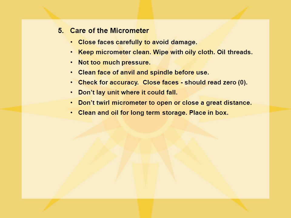 5. Care of the Micrometer Close faces carefully to avoid damage.