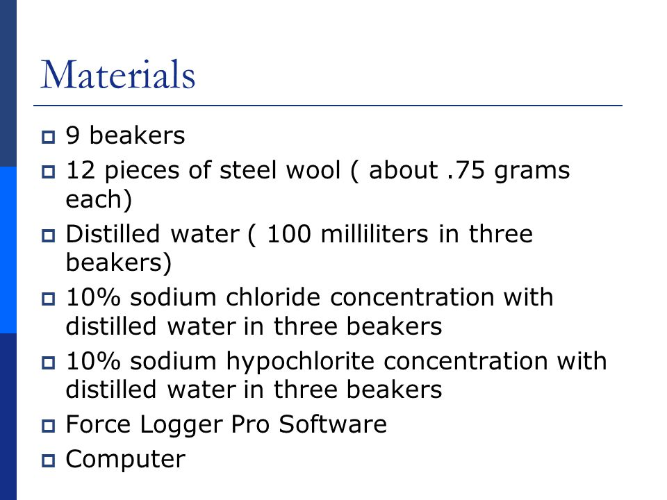 Materials 9 beakers 12 pieces of steel wool ( about .75 grams each)
