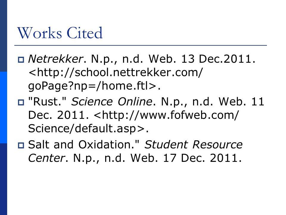 Works Cited Netrekker. N.p., n.d. Web. 13 Dec.2011. <http://school.nettrekker.com/ goPage np=/home.ftl>.