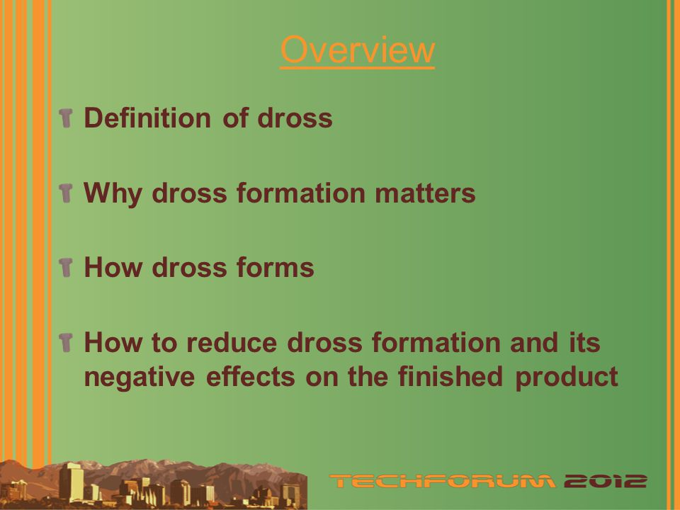 Overview Definition of dross Why dross formation matters