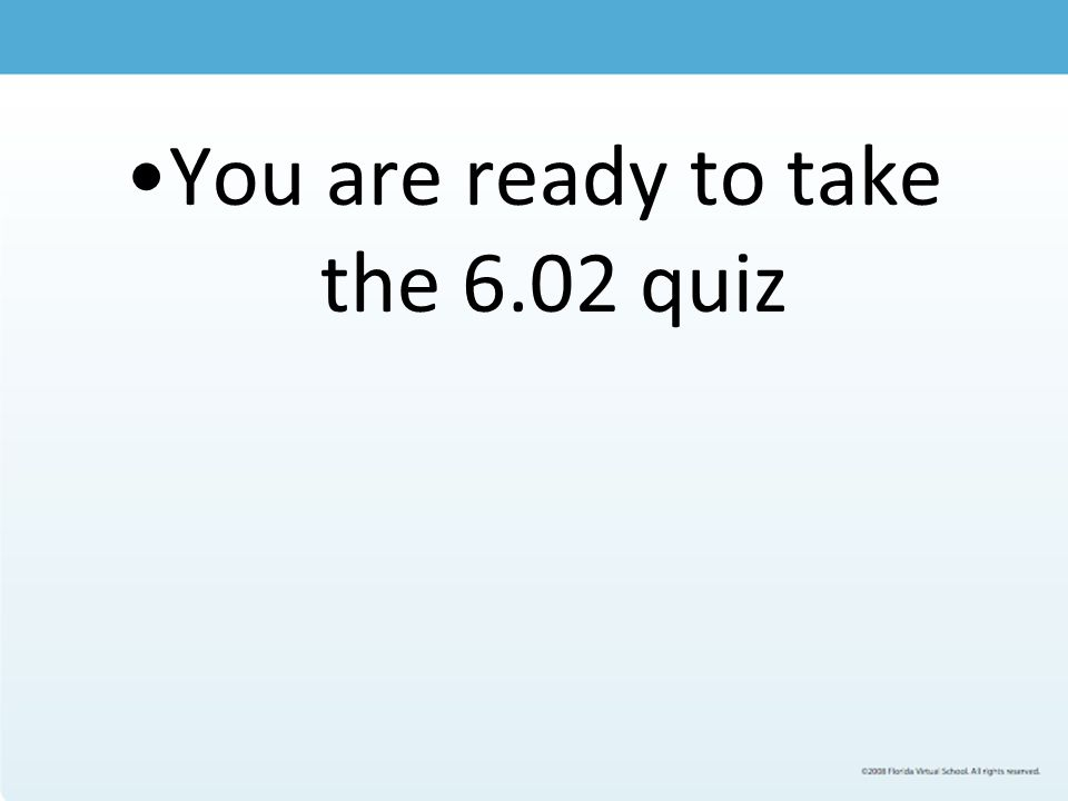 You are ready to take the 6.02 quiz