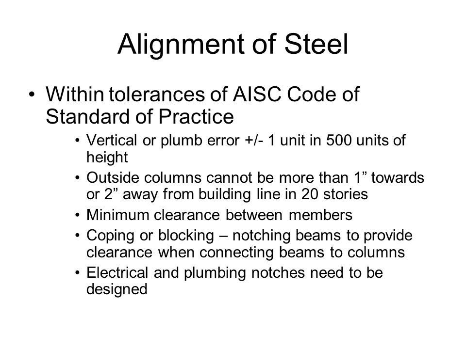 Alignment of Steel Within tolerances of AISC Code of Standard of Practice. Vertical or plumb error +/- 1 unit in 500 units of height.
