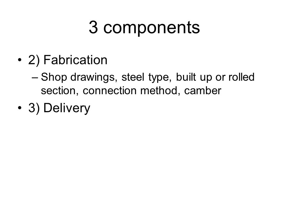 3 components 2) Fabrication 3) Delivery