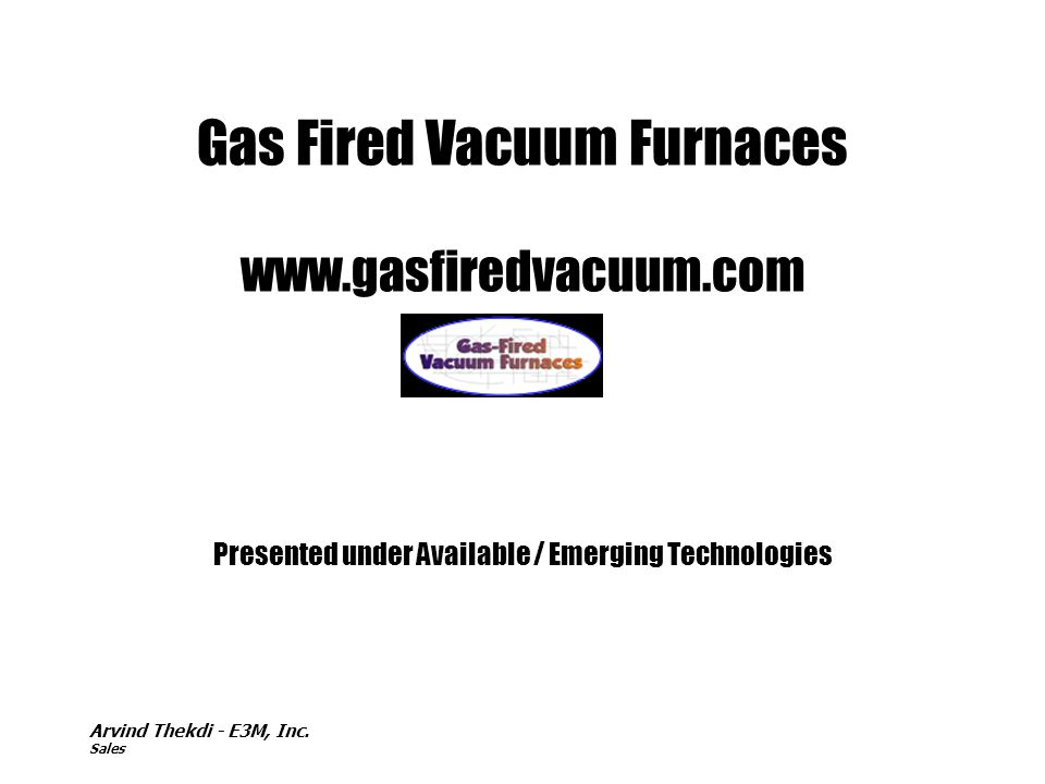 Gas Fired Vacuum Furnaces www.gasfiredvacuum.com