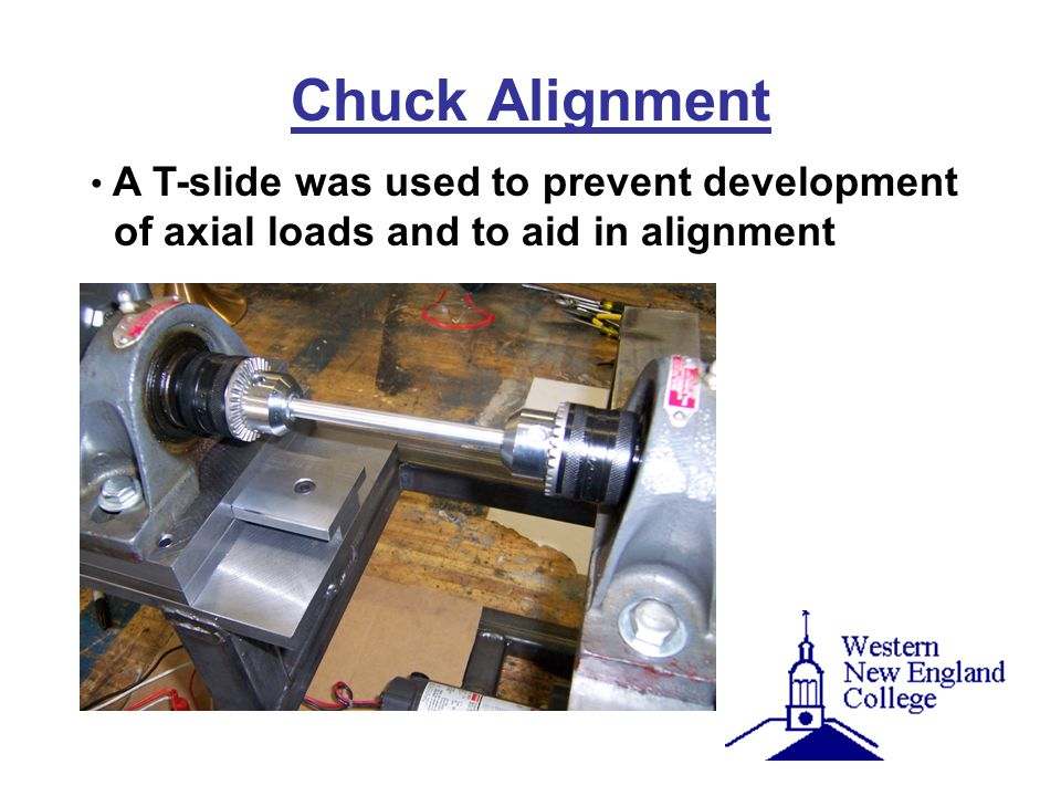 Chuck Alignment A T-slide was used to prevent development of axial loads and to aid in alignment