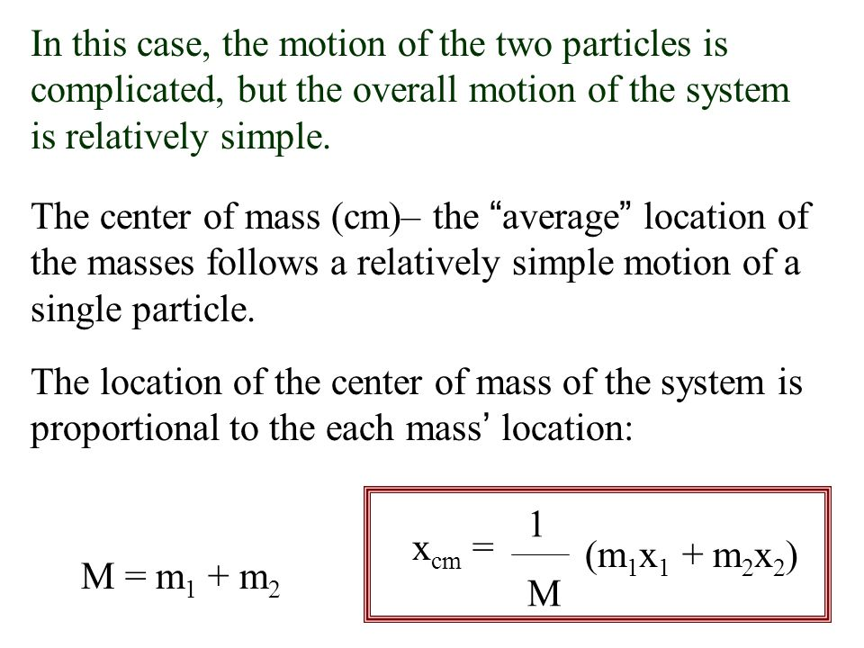 In this case, the motion of the two particles is complicated, but the overall motion of the system is relatively simple.