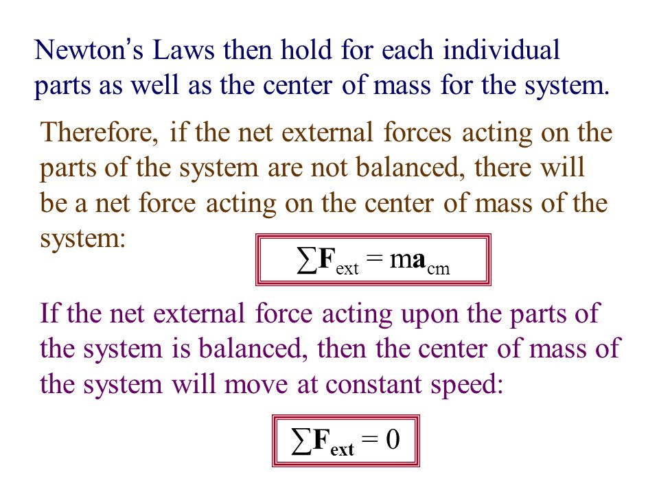 Newton's Laws then hold for each individual parts as well as the center of mass for the system.