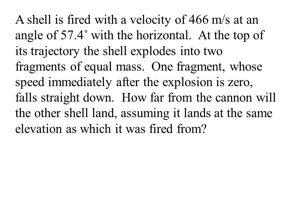 A shell is fired with a velocity of 466 m/s at an angle of 57
