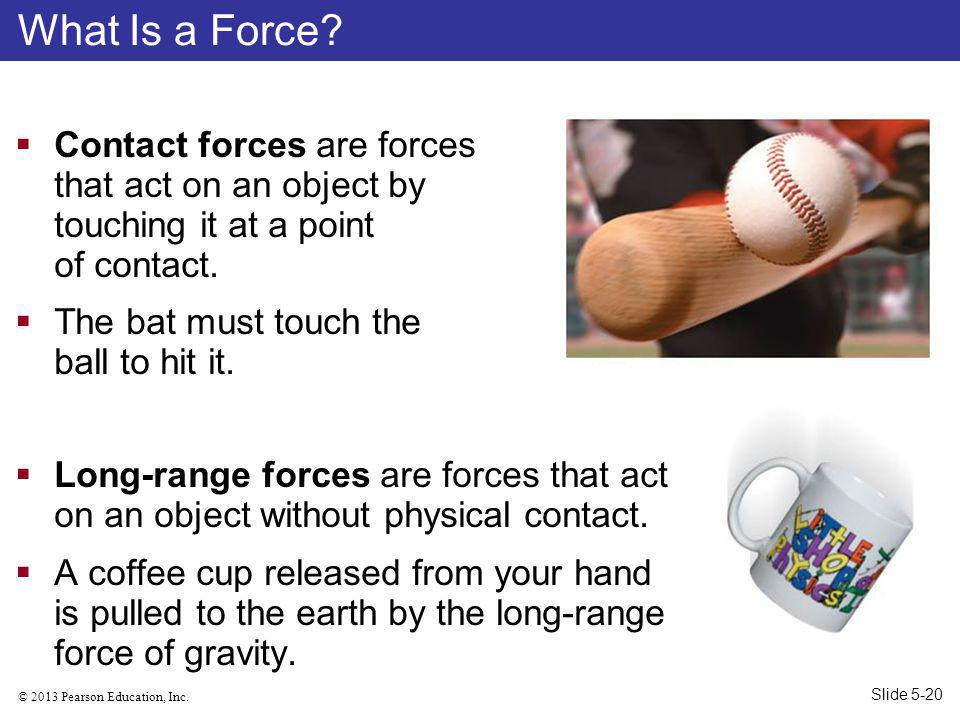 What Is a Force Contact forces are forces that act on an object by touching it at a point of contact.
