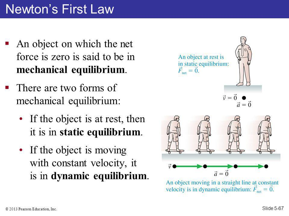 Newton's First Law An object on which the net force is zero is said to be in mechanical equilibrium.