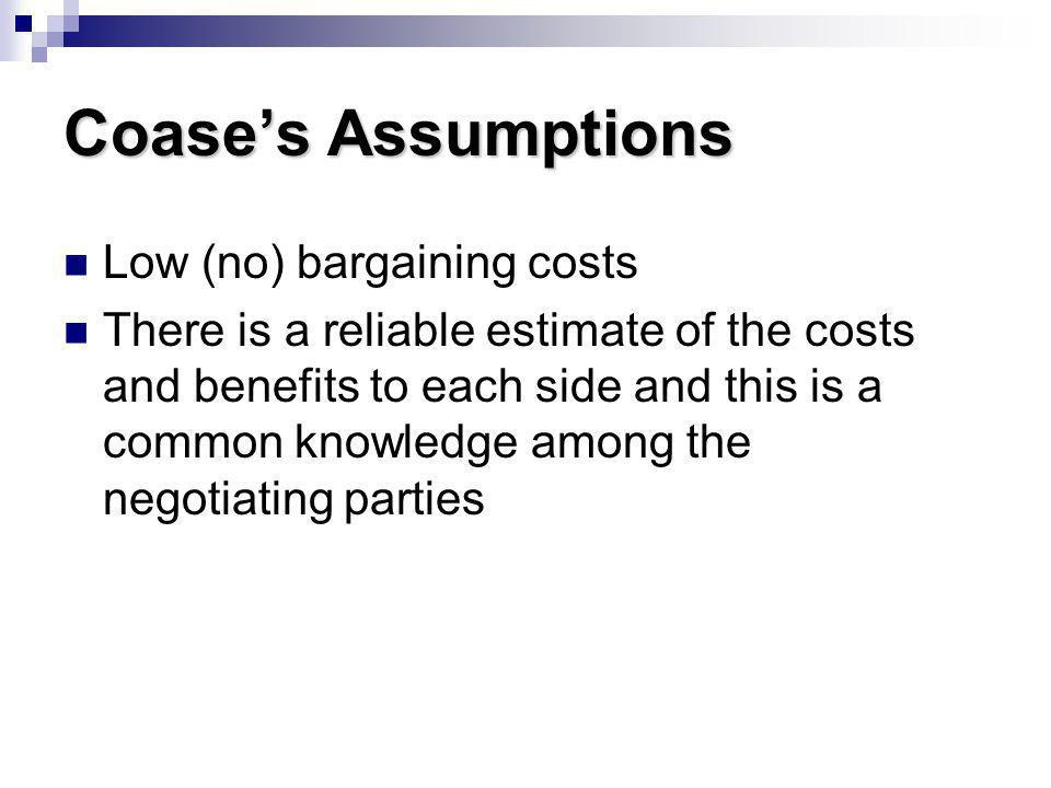 Coase's Assumptions Low (no) bargaining costs