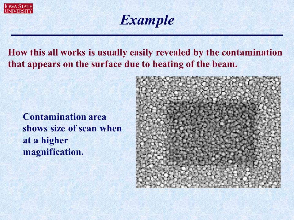 Example How this all works is usually easily revealed by the contamination that appears on the surface due to heating of the beam.