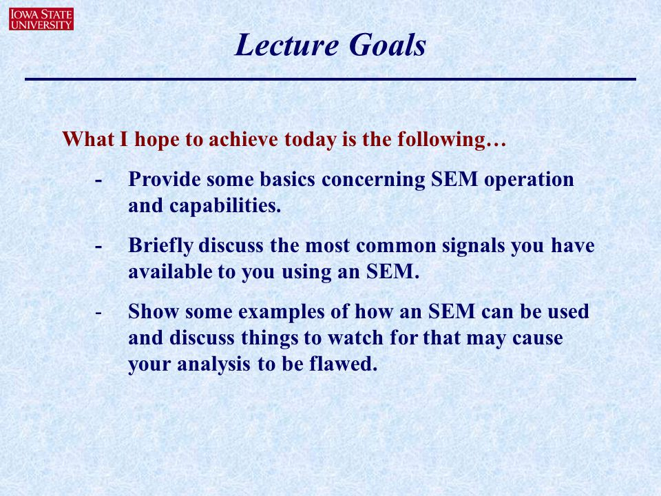 Lecture Goals What I hope to achieve today is the following…
