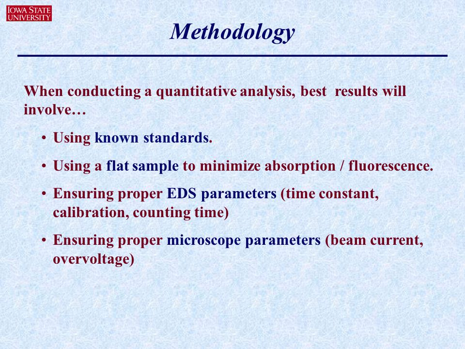 Methodology When conducting a quantitative analysis, best results will involve… Using known standards.