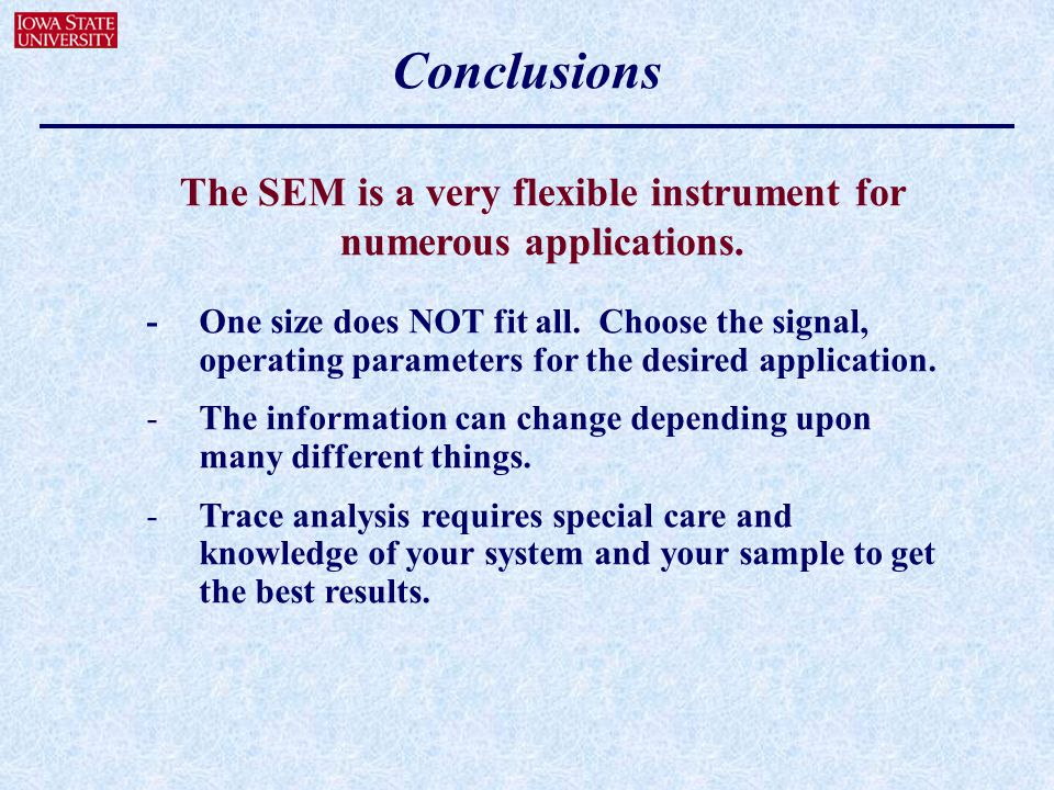The SEM is a very flexible instrument for numerous applications.