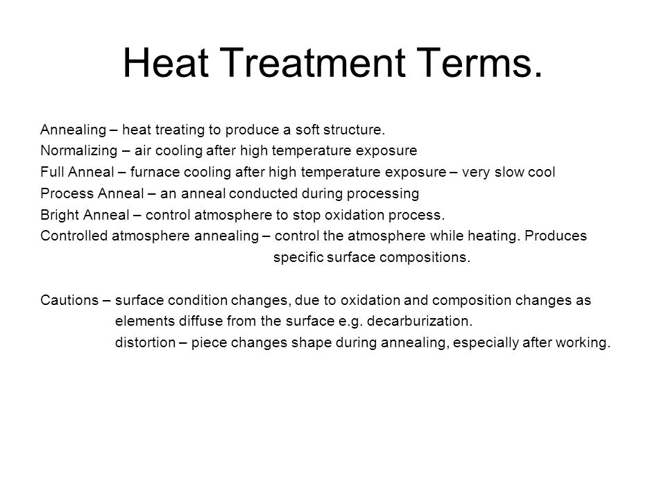 Heat Treatment Terms. Annealing – heat treating to produce a soft structure. Normalizing – air cooling after high temperature exposure.