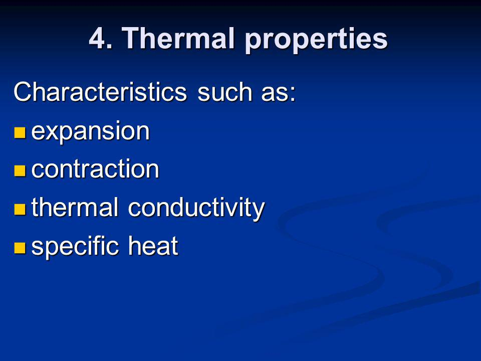4. Thermal properties Characteristics such as: expansion contraction