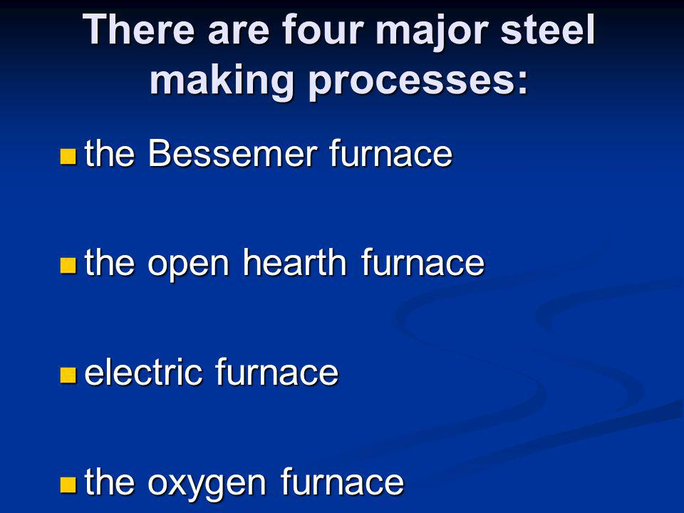 There are four major steel making processes: