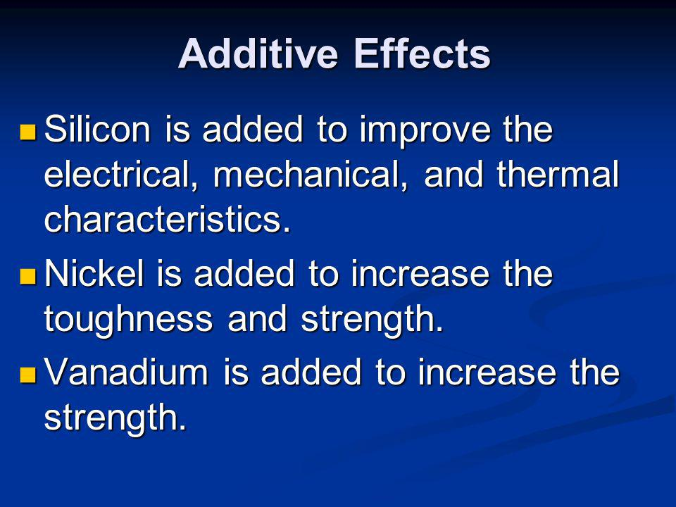 Additive Effects Silicon is added to improve the electrical, mechanical, and thermal characteristics.