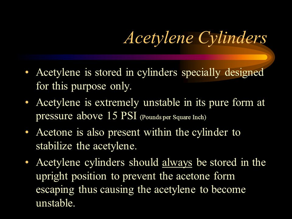 Acetylene Cylinders Acetylene is stored in cylinders specially designed for this purpose only.